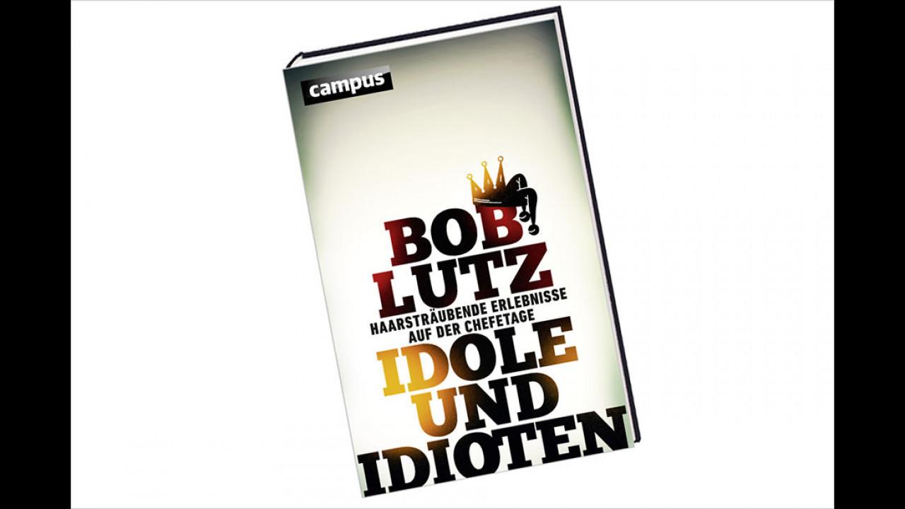 Bob Lutz: Idole und Idioten